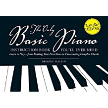 The Only Basic Piano Instruction Book You'll Ever Need: Learn to Play--from Reading Your First Notes to Constructing Complex Cords (English Edition)