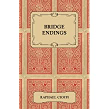 Bridge Endings - The End Game Made Easy with 30 Common Basic Positions, 24 Endplays Teaching Hands, and 50 Double Dummy Problems (English Edition)