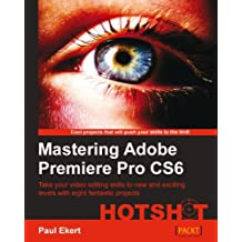 Mastering Adobe Premiere Pro CS6 Hotshot (English Edition)