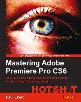 """Mastering Adobe Premiere Pro CS6 Hotshot (English Edition)"",作者:[Paul Ekert]"