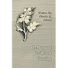 A Manual for Wood Carving (English Edition)