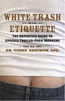 """""""White Trash Etiquette: The Definitive Guide to Upscale Trailer Park Manners (English Edition)"""",作者:[Edstrom, Verne]"""