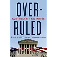 Overruled: The Long War for Control of the U.S. Supreme Court (English Edition)