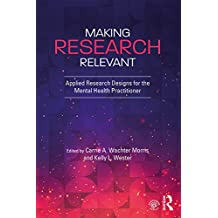 Making Research Relevant: Applied Research Designs for the Mental Health Practitioner (English Edition)