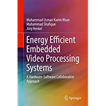 Energy Efficient Embedded Video Processing Systems: A Hardware-Software Collaborative Approach
