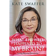 What the hell happened to my brain?: Living Beyond Dementia (English Edition)