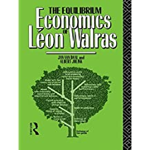 The Equilibrium Economics of Leon Walras (English Edition)