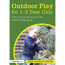 Outdoor Play for 1--3 Year Olds: How to set up and run your own outdoor toddler group (English Edition)