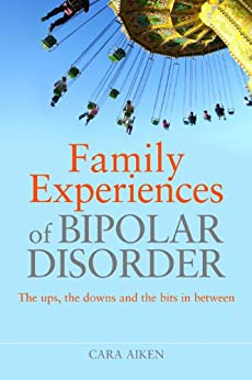 """""""Family Experiences of Bipolar Disorder: The Ups, The Downs and the Bits In Between (English Edition)"""",作者:[Aiken, Cara]"""