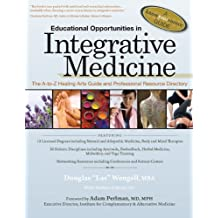 Educational Opportunities in Integrative Medicine: The A-to-Z Healing Arts Guide and Professional Resource Directory (A Know Your Source Guide) (English Edition)