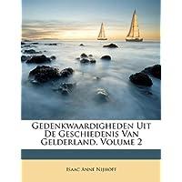 Gedenkwaardigheden Uit de Geschiedenis Van Gelderland, Volume 2