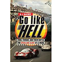Go Like Hell: Ford, Ferrari, and Their Battle for Speed and Glory at Le Mans (English Edition)