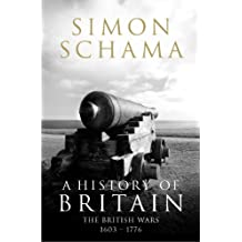A History of Britain - Volume 2: The British Wars 1603-1776 (English Edition)