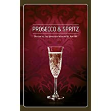 Prosecco & Spritz: Discovering This Glamorous Wine and Its Aperitifs