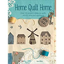 Home Quilt Home: Over 20 Project Ideas to Quilt, Stitch, Sew and Appliqué (English Edition)