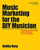 Borg Bobby Music Marketing for the DIY Musician Paperback Bam Book: Creating and Executing a Plan of Attack on a Low Budget