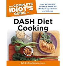 The Complete Idiot's Guide to DASH Diet Cooking: Over 160 Delicious Recipes to Reduce the Effects of Hypertension and Diabetes (English Edition)