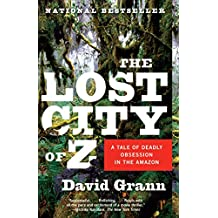 The Lost City of Z: A Tale of Deadly Obsession in the Amazon (English Edition)