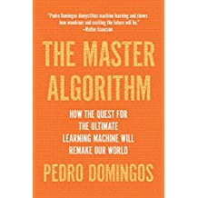 The Master Algorithm: How the Quest for the Ultimate Learning Machine Will Remake Our World (English Edition)
