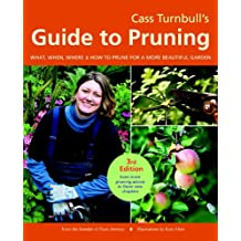 Cass Turnbull's Guide to Pruning, 3rd Edition: What, When, Where, and How to Prune for a More Beautiful Garden (English Edition)