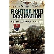 Fighting Nazi Occupation: British Resistance 1939–1945 (English Edition)
