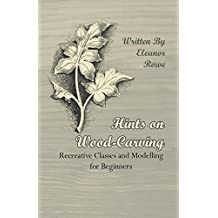 Hints on Wood-Carving - Recreative Classes and Modelling for Beginners (English Edition)
