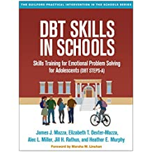 DBT Skills in Schools: Skills Training for Emotional Problem Solving for Adolescents (DBT STEPS-A) (The Guilford Practical Intervention in the Schools Series) (English Edition)