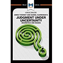An Analysis of Amos Tversky and Daniel Kahneman's Judgment under Uncertainty: Heuristics and Biases (The Macat Library) (English Edition)