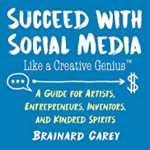 Succeed with Social Media Like a Creative Genius: A Guide for Artists, Entrepreneurs, and Kindred Spirits (English Edition)