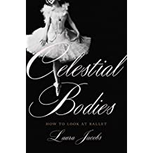 Celestial Bodies: How to Look at Ballet (English Edition)