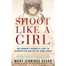 Shoot Like a Girl: One Woman's Dramatic Fight in Afghanistan and on the Home Front (English Edition)