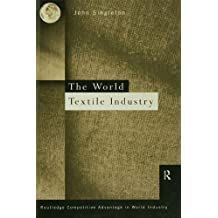 World Textile Industry (Routledge Competitive Advantage in World Industry Book 1) (English Edition)