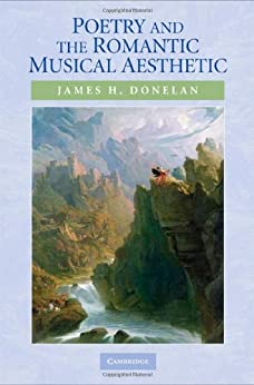 """Poetry and the Romantic Musical Aesthetic (English Edition)"",作者:[Donelan, James H.]"