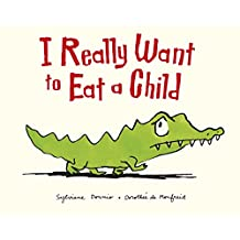 I Really Want to Eat a Child (English Edition)