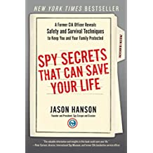 Spy Secrets That Can Save Your Life: A Former CIA Officer Reveals Safety and Survival Techniques to Keep You and Your Family Protected (English Edition)