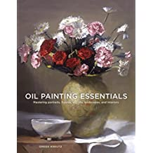 Oil Painting Essentials: Mastering Portraits, Figures, Still Lifes, Landscapes, and Interiors (English Edition)