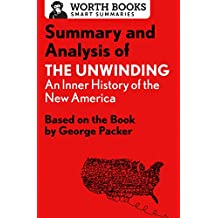 Summary and Analysis of The Unwinding: An Inner History of the New America: Based on the Book by George Packer (English Edition)