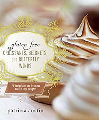 Gluten-Free Croissants, Beignets, and Butterfly Wings: 75 Recipes for the Trickiest Gluten-Free Delights.pdf