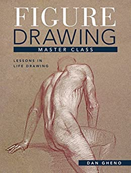 """""""Figure Drawing Master Class: Lessons in Life Drawing (English Edition)"""",作者:[Dan Gheno]"""