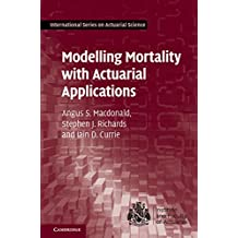Modelling Mortality with Actuarial Applications (International Series on Actuarial Science) (English Edition)