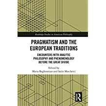 Pragmatism and the European Traditions: Encounters with Analytic Philosophy and Phenomenology before the Great Divide (Routledge Studies in American Philosophy Book 13) (English Edition)