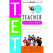 Teacher Effectiveness Training: The Program Proven to Help Teachers Bring Out the Best in Students of All Ages (English Edition)