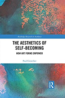 """The Aesthetics of Self-Becoming: How Art Forms Empower (Routledge Research in Aesthetics) (English Edition)"",作者:[Crowther, Paul]"