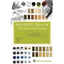 Becoming Yellow: A Short History of Racial Thinking (English Edition)