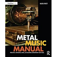 Metal Music Manual: Producing, Engineering, Mixing, and Mastering Contemporary Heavy Music (English Edition)