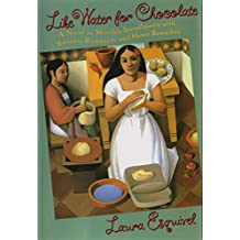 Like Water for Chocolate: A Novel in Monthly Installments with Recipes, Romances, and Home Remedies (English Edition)