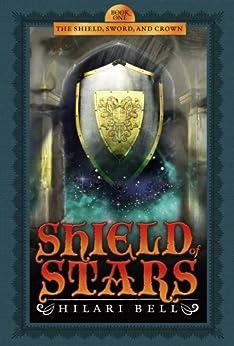 """Shield of Stars (The Shield, Sword, and Crown Book 1) (English Edition)"",作者:[Bell, Hilari]"