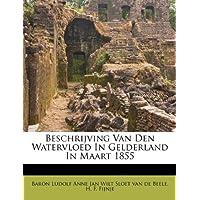 Beschrijving Van Den Watervloed in Gelderland in Maart 1855