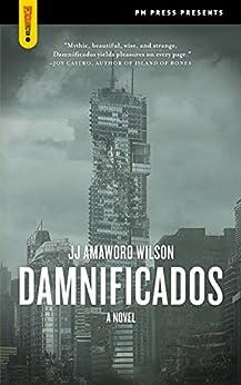 """Damnificados: A Novel (Spectacular Fiction) (English Edition)"",作者:[Wilson, JJ Amaworo]"