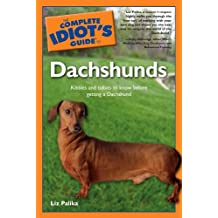 The Complete Idiot's Guide to Dachshunds: Kibbles and Tidbits to Know Before Getting a Dachshund (English Edition)